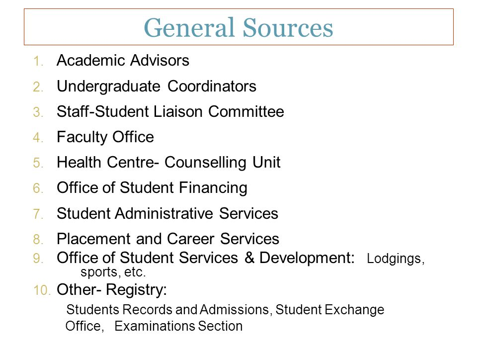 General Sources 1. Academic Advisors 2. Undergraduate Coordinators 3. Staff-Student Liaison Committee 4. Faculty Office 5. Health Centre- Counselling