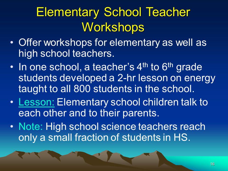 16 Elementary School Teacher Workshops Offer workshops for elementary as well as high school teachers.