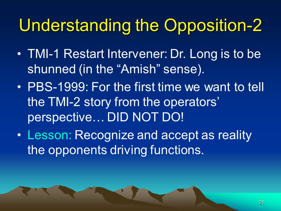 "21 Understanding the Opposition-2 TMI-1 Restart Intervener: Dr. Long is to be shunned (in the ""Amish"" sense). PBS-1999: For the first time we want to"