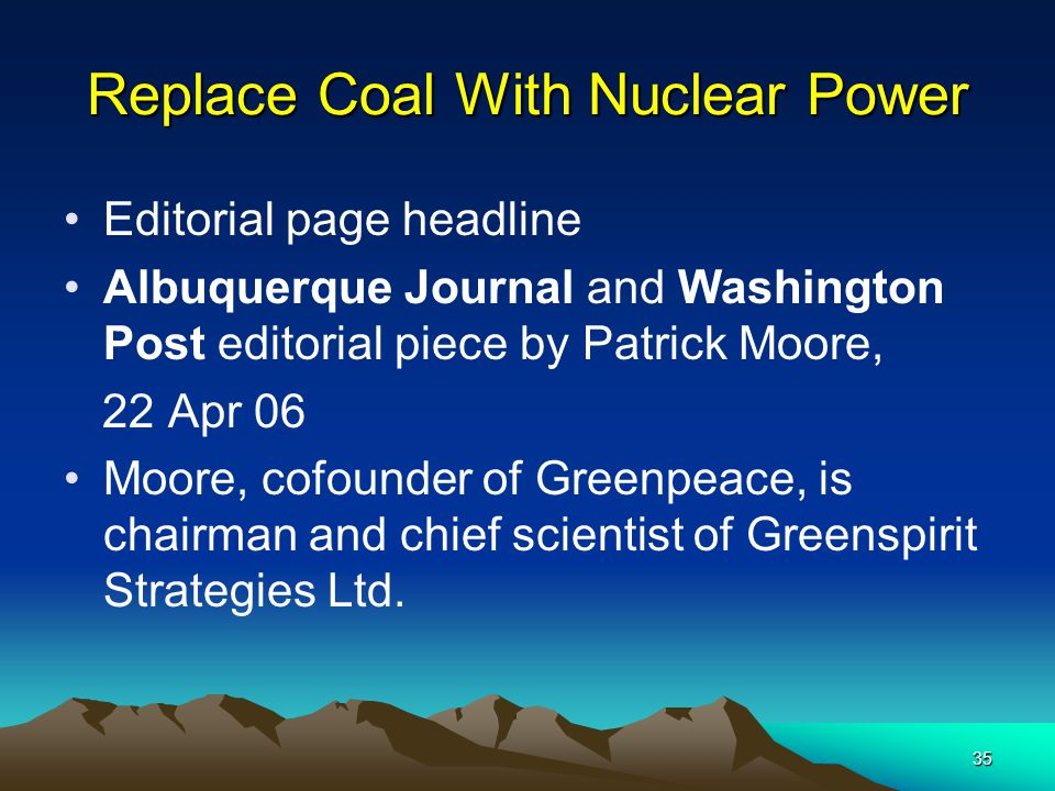 35 Replace Coal With Nuclear Power Editorial page headline Albuquerque Journal and Washington Post editorial piece by Patrick Moore, 22 Apr 06 Moore,