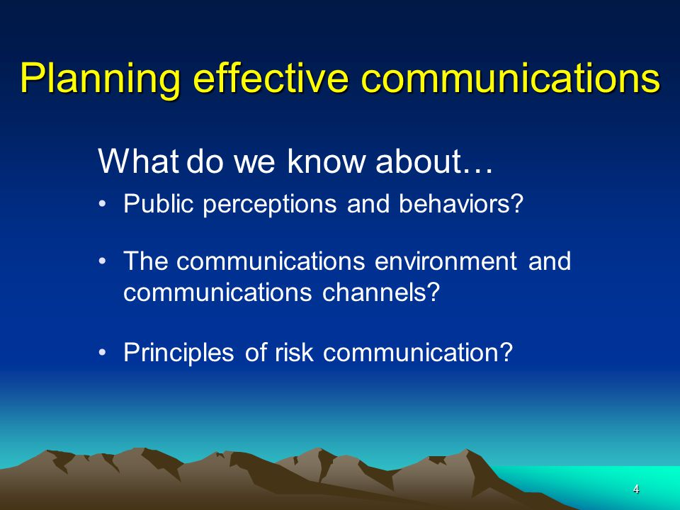 4 Planning effective communications What do we know about… Public perceptions and behaviors? The communications environment and communications channel