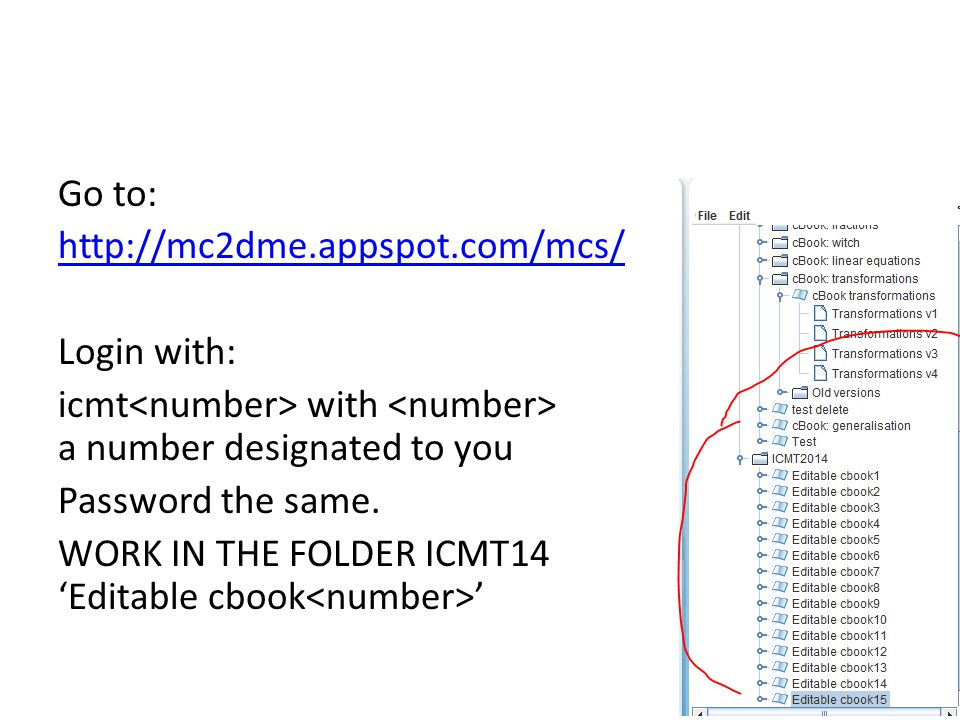 Go to: http://mc2dme.appspot.com/mcs/ Login with: icmt with a number designated to you Password the same.