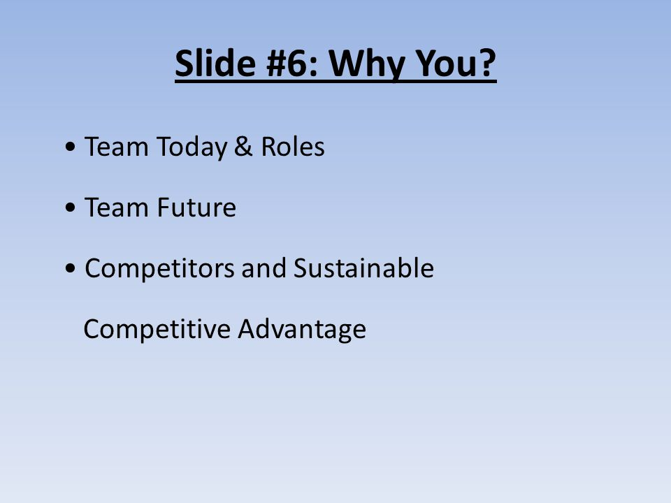Slide #6: Why You Team Today & Roles Team Future Competitors and Sustainable Competitive Advantage
