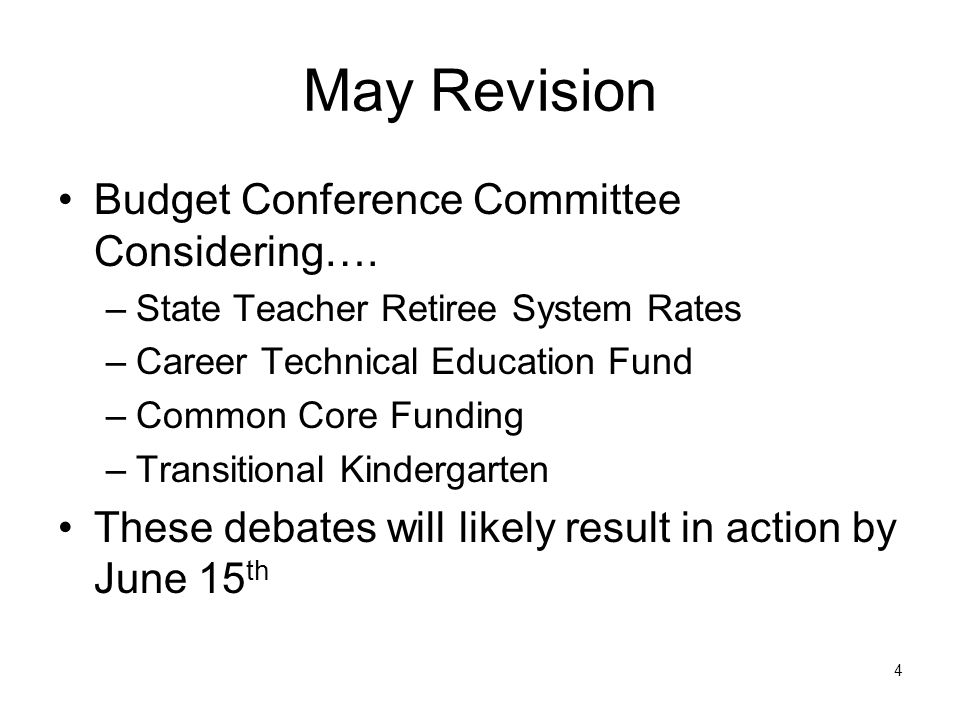 May Revision Budget Conference Committee Considering…. –State Teacher Retiree System Rates –Career Technical Education Fund –Common Core Funding –Tran