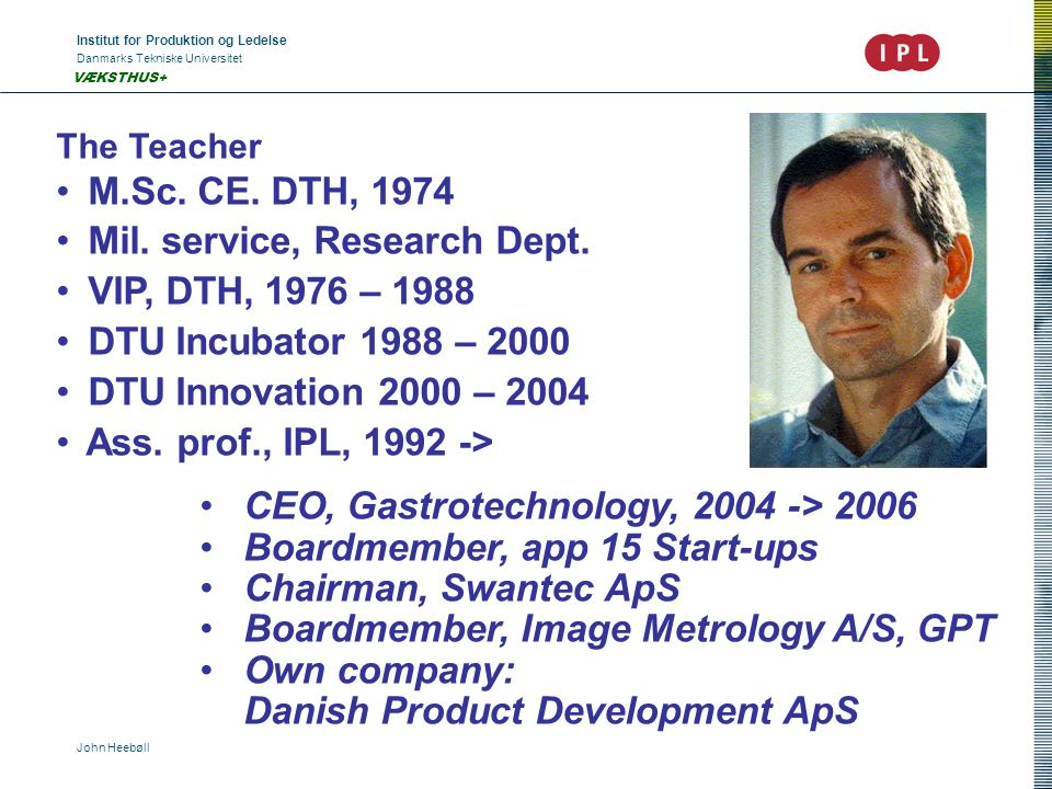 Institut for Produktion og Ledelse Danmarks Tekniske Universitet John Heebøll VÆKSTHUS+ The Teacher M.Sc.