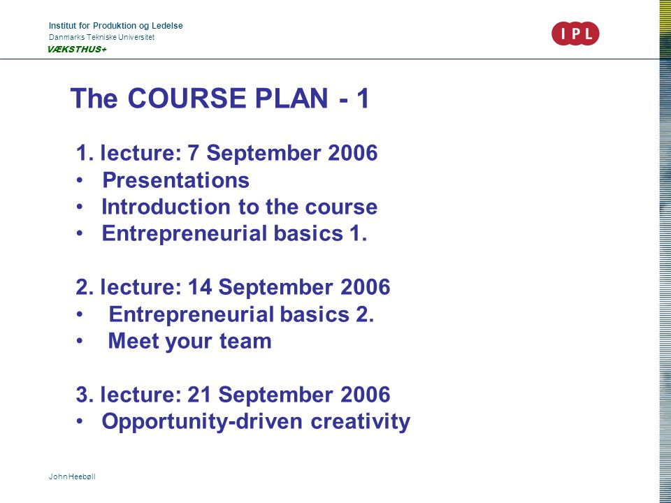 Institut for Produktion og Ledelse Danmarks Tekniske Universitet John Heebøll VÆKSTHUS+ The COURSE PLAN - 1 1.