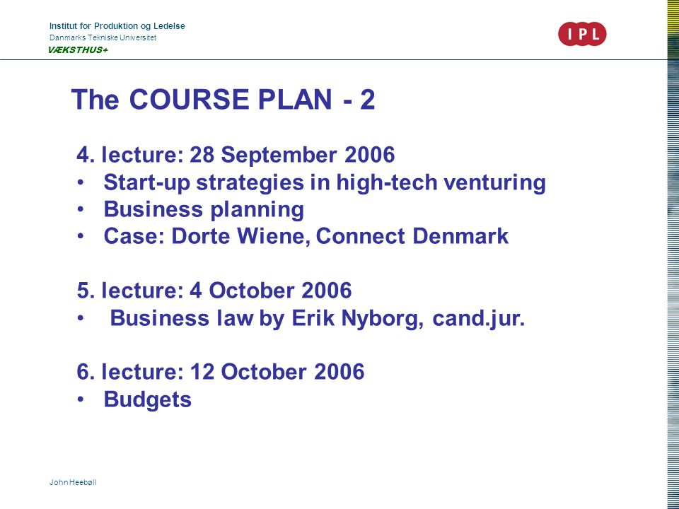 Institut for Produktion og Ledelse Danmarks Tekniske Universitet John Heebøll VÆKSTHUS+ The COURSE PLAN - 2 4.