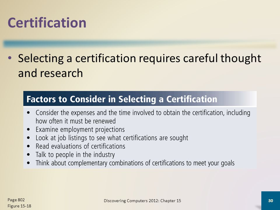 Certification Selecting a certification requires careful thought and research Discovering Computers 2012: Chapter 15 30 Page 802 Figure 15-18