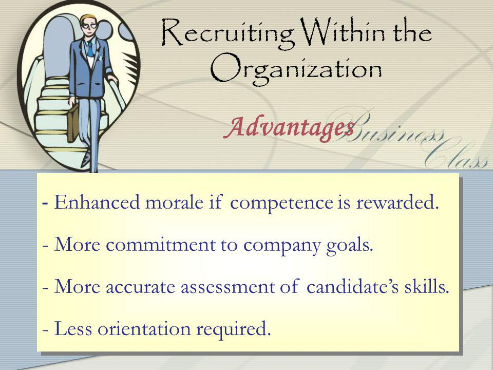 4-9 9 Recruiting Within the Organization - Enhanced morale if competence is rewarded.