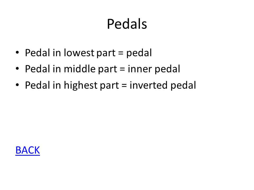 Pedals Pedal in lowest part = pedal Pedal in middle part = inner pedal Pedal in highest part = inverted pedal BACK