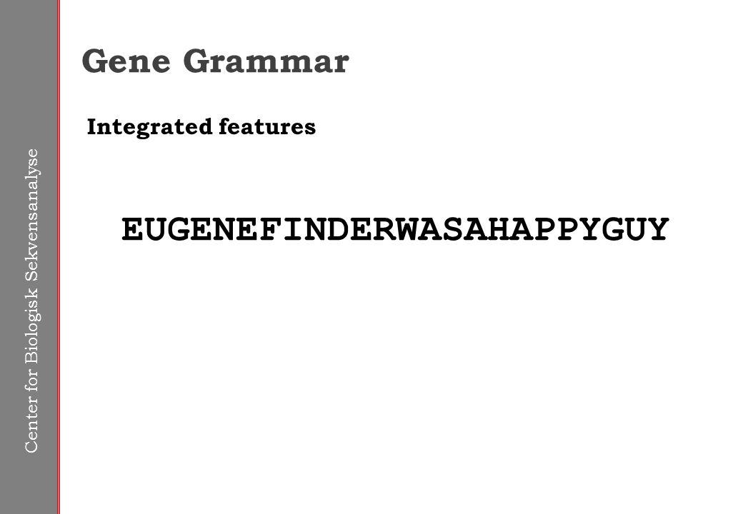 Center for Biologisk Sekvensanalyse Gene Grammar EUGENEFINDERWASAHAPPYGUY Integrated features HAPPYEUGENEAWASGUYFINDER