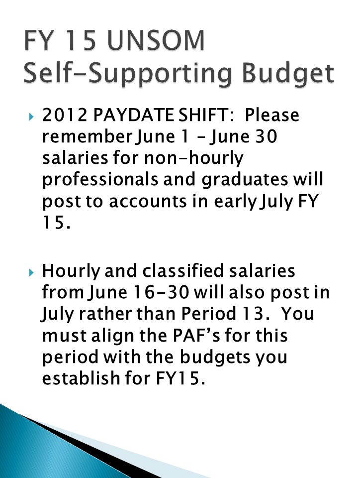  2012 PAYDATE SHIFT: Please remember June 1 – June 30 salaries for non-hourly professionals and graduates will post to accounts in early July FY 15.