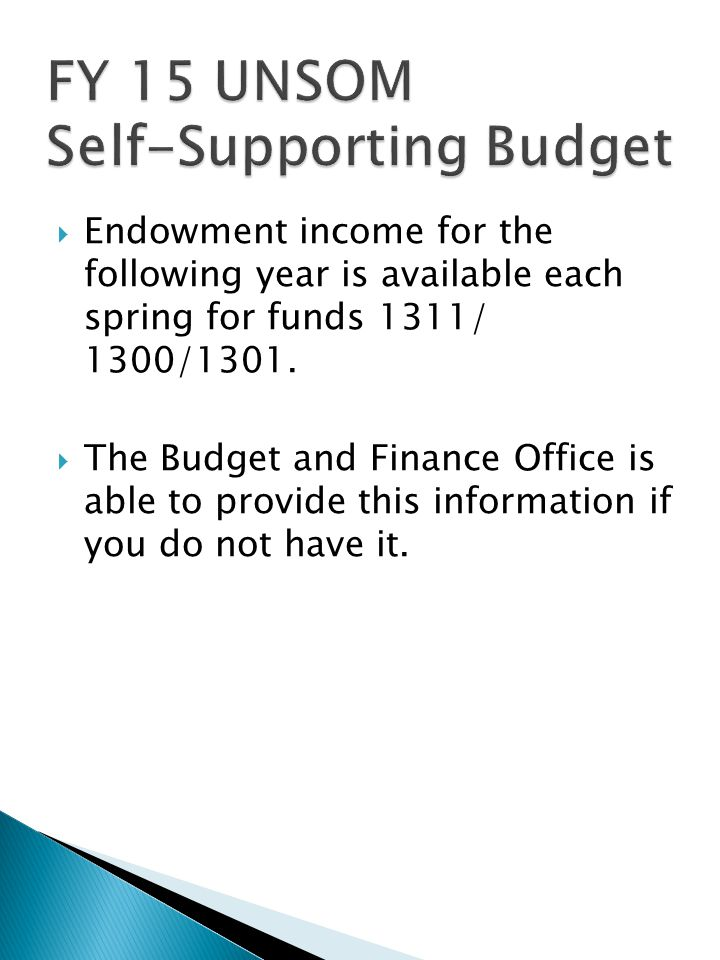  Endowment income for the following year is available each spring for funds 1311/ 1300/1301.