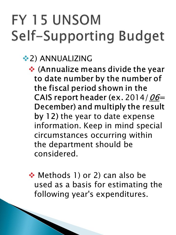  2) ANNUALIZING  (Annualize means divide the year to date number by the number of the fiscal period shown in the CAIS report header (ex.