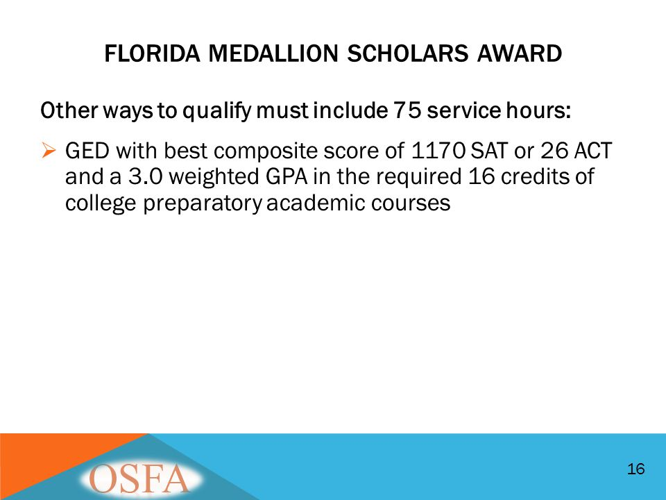 Other ways to qualify must include 75 service hours:  GED with best composite score of 1170 SAT or 26 ACT and a 3.0 weighted GPA in the required 16 c