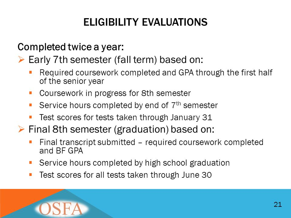 ELIGIBILITY EVALUATIONS Completed twice a year:  Early 7th semester (fall term) based on:  Required coursework completed and GPA through the first h
