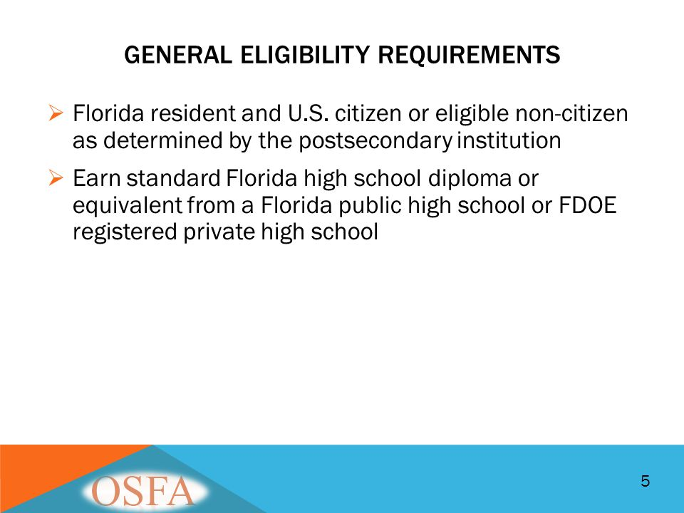 GENERAL ELIGIBILITY REQUIREMENTS  Florida resident and U.S. citizen or eligible non-citizen as determined by the postsecondary institution  Earn sta