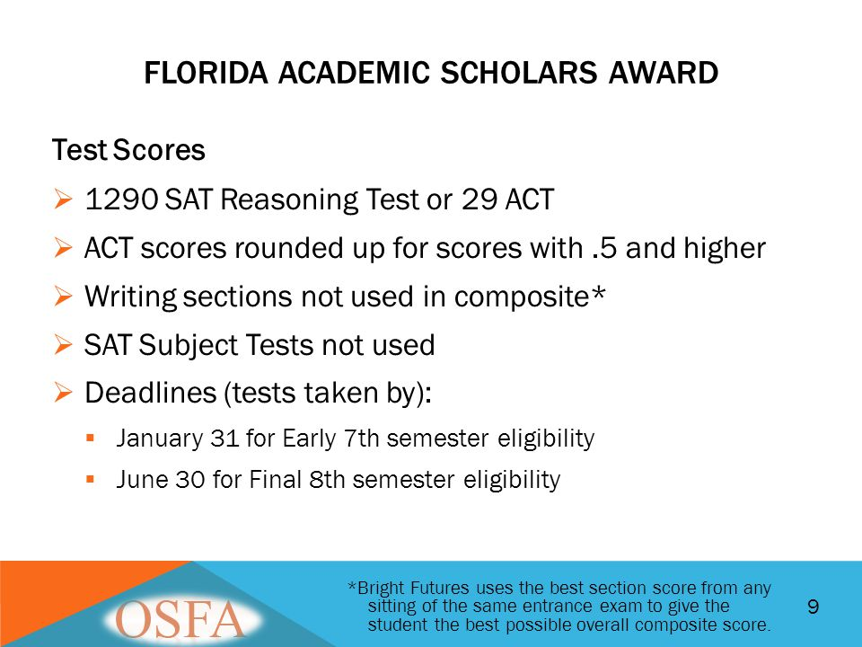Test Scores  1290 SAT Reasoning Test or 29 ACT  ACT scores rounded up for scores with.5 and higher  Writing sections not used in composite*  SAT S