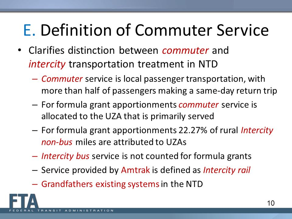 E. Definition of Commuter Service Clarifies distinction between commuter and intercity transportation treatment in NTD – Commuter service is local pas