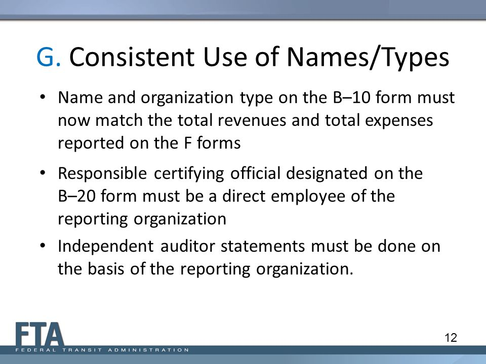 G. Consistent Use of Names/Types Name and organization type on the B–10 form must now match the total revenues and total expenses reported on the F fo