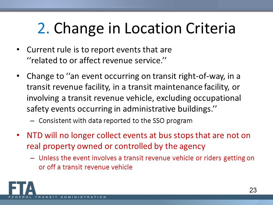 2. Change in Location Criteria Current rule is to report events that are ''related to or affect revenue service.'' Change to ''an event occurring on t