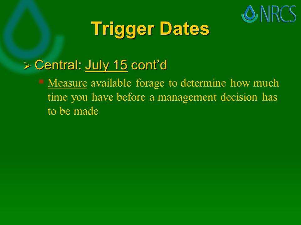 Trigger Dates  Central: July 15 cont'd   Measure available forage to determine how much time you have before a management decision has to be made