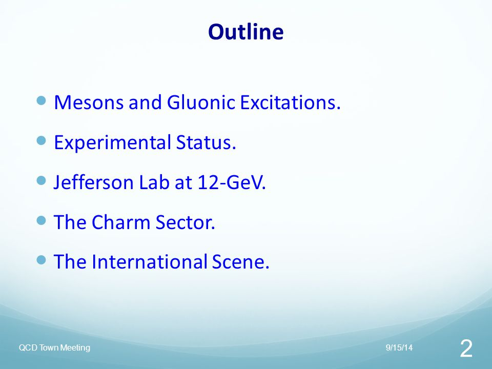 Mesons and QCD 9/15/14QCD Town Meeting 3 Bound states of quarks and glue with baryon number zero.