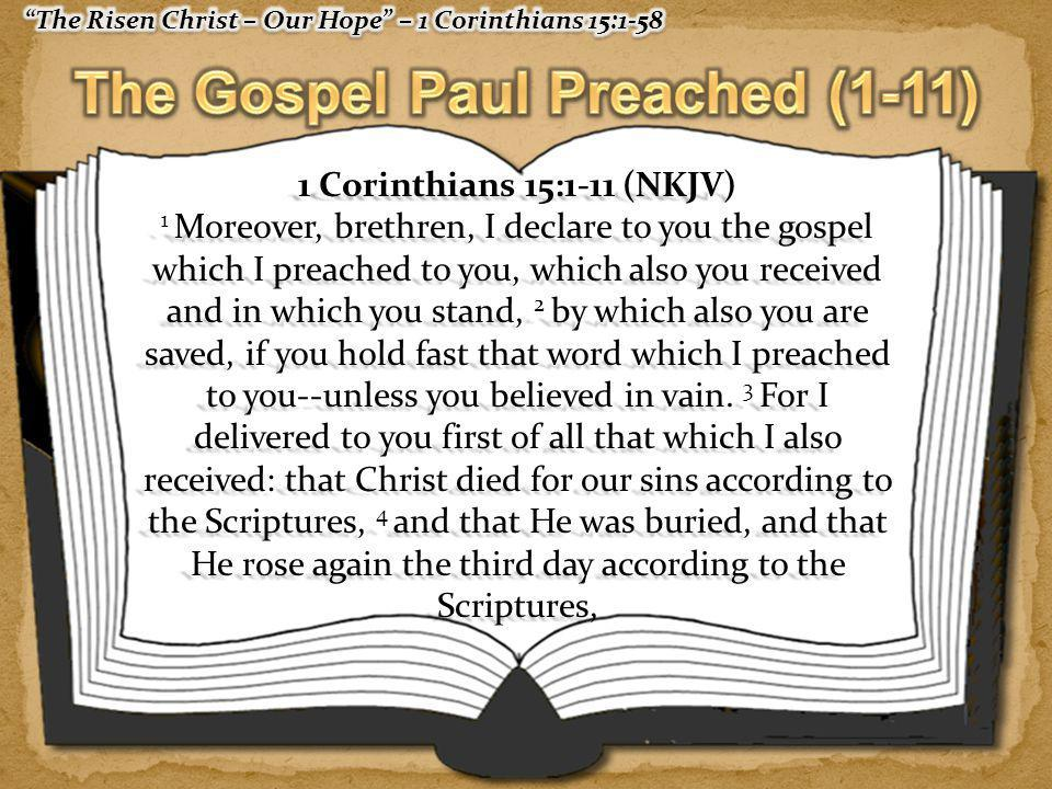 1 Corinthians 15:1-11 (NKJV) 5 and that He was seen by Cephas, then by the twelve.