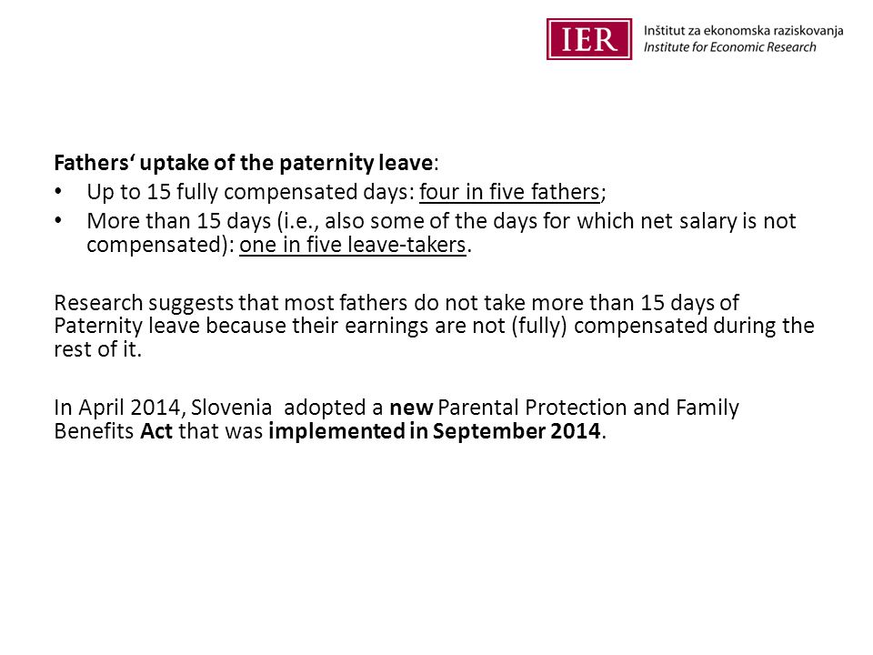 Fathers' uptake of the paternity leave: Up to 15 fully compensated days: four in five fathers; More than 15 days (i.e., also some of the days for which net salary is not compensated): one in five leave-takers.