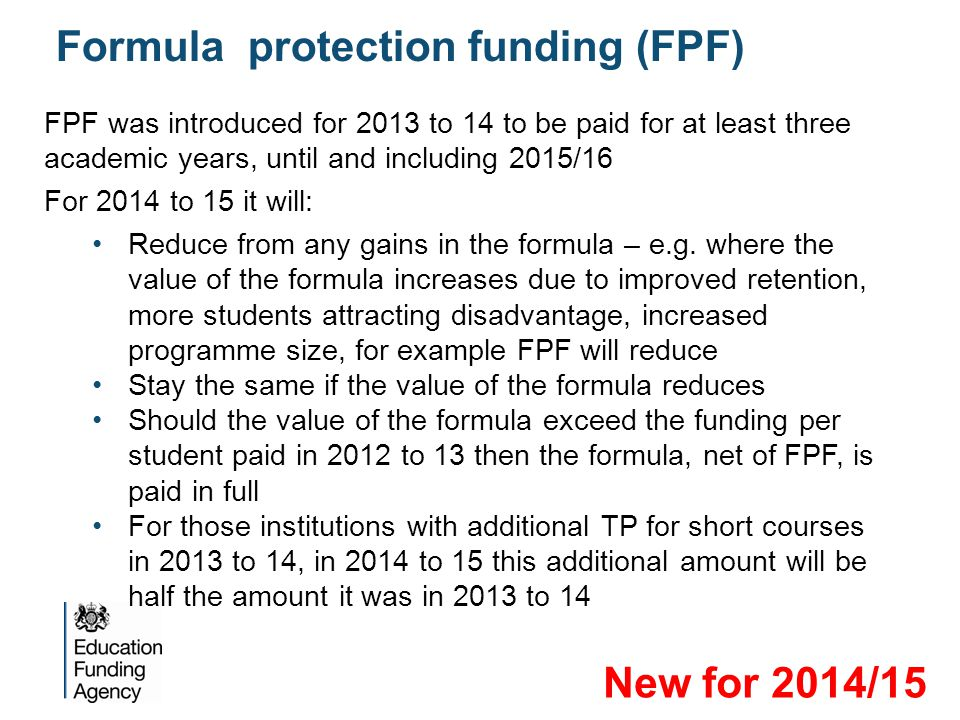FPF was introduced for 2013 to 14 to be paid for at least three academic years, until and including 2015/16 For 2014 to 15 it will: Reduce from any ga