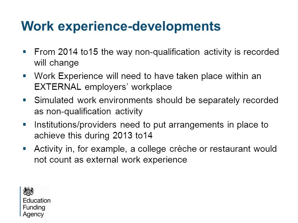 Work experience-developments  From 2014 to15 the way non-qualification activity is recorded will change  Work Experience will need to have taken pla