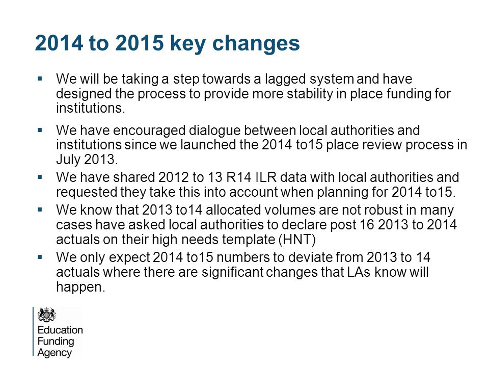 2014 to 2015 key changes  We will be taking a step towards a lagged system and have designed the process to provide more stability in place funding f