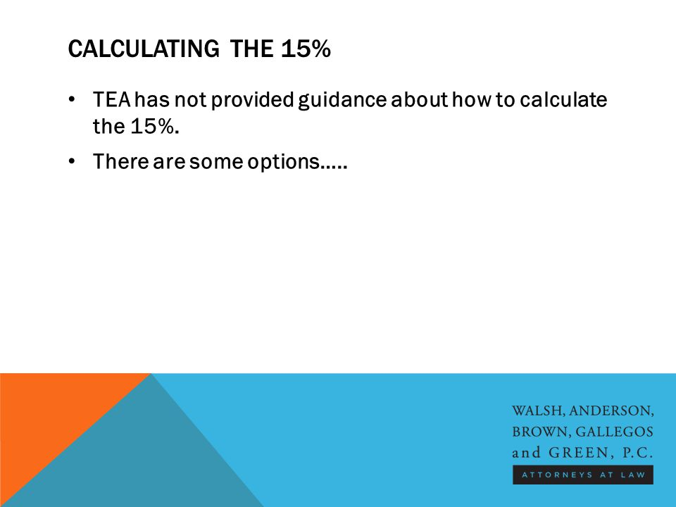 CALCULATING THE 15% TEA has not provided guidance about how to calculate the 15%.