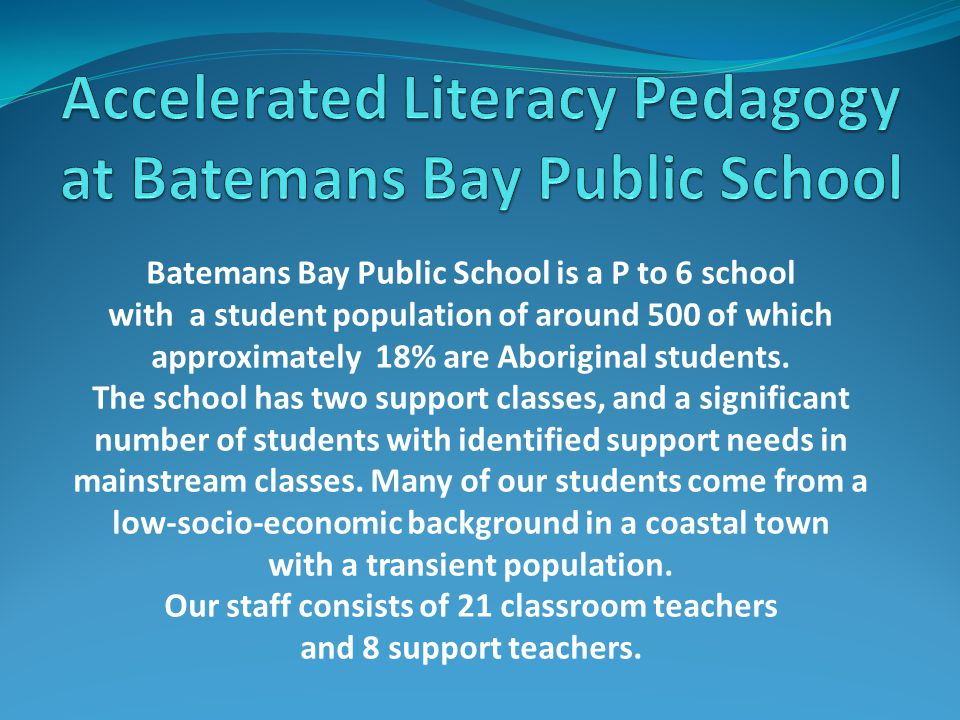Batemans Bay Public School is a P to 6 school with a student population of around 500 of which approximately 18% are Aboriginal students. The school h