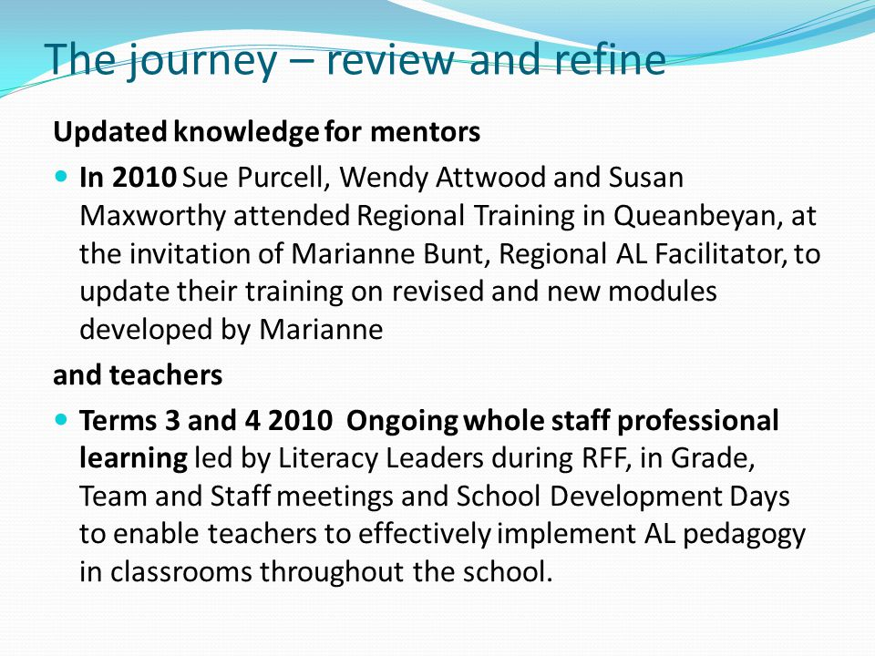 The journey – review and refine Updated knowledge for mentors In 2010 Sue Purcell, Wendy Attwood and Susan Maxworthy attended Regional Training in Que