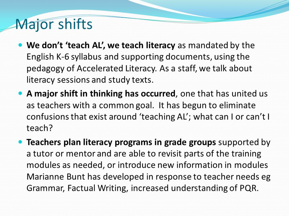 Major shifts We don't 'teach AL', we teach literacy as mandated by the English K-6 syllabus and supporting documents, using the pedagogy of Accelerate
