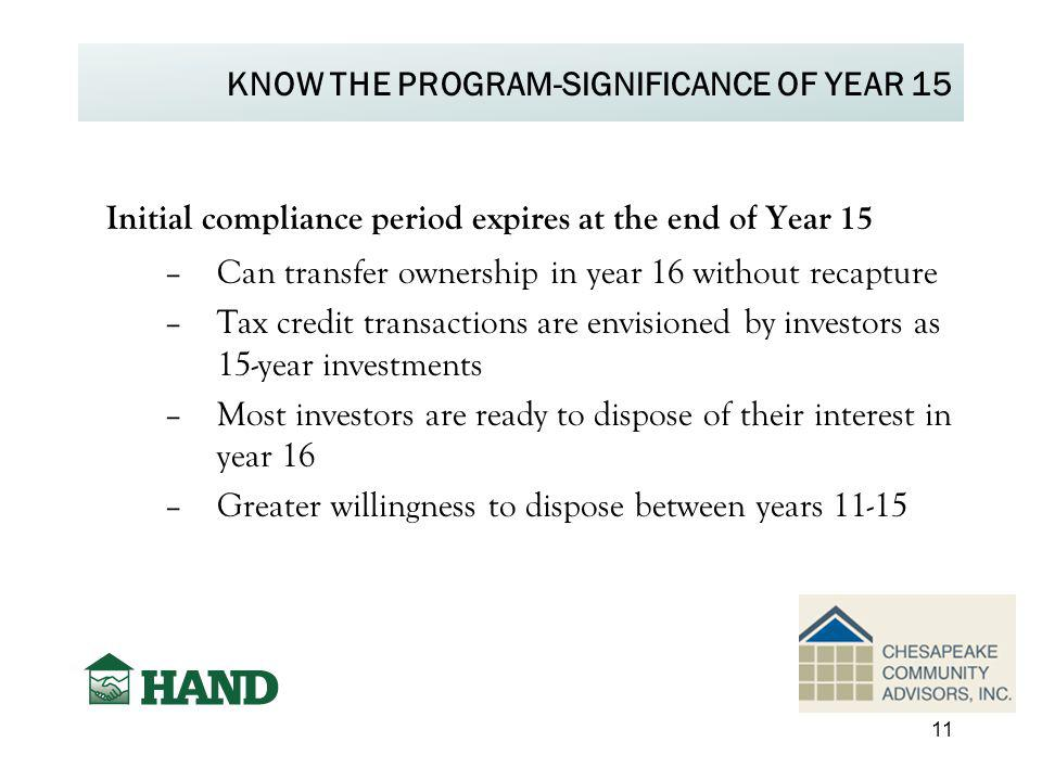 KNOW THE PROGRAM-SIGNIFICANCE OF YEAR 15 Initial compliance period expires at the end of Year 15 –Can transfer ownership in year 16 without recapture