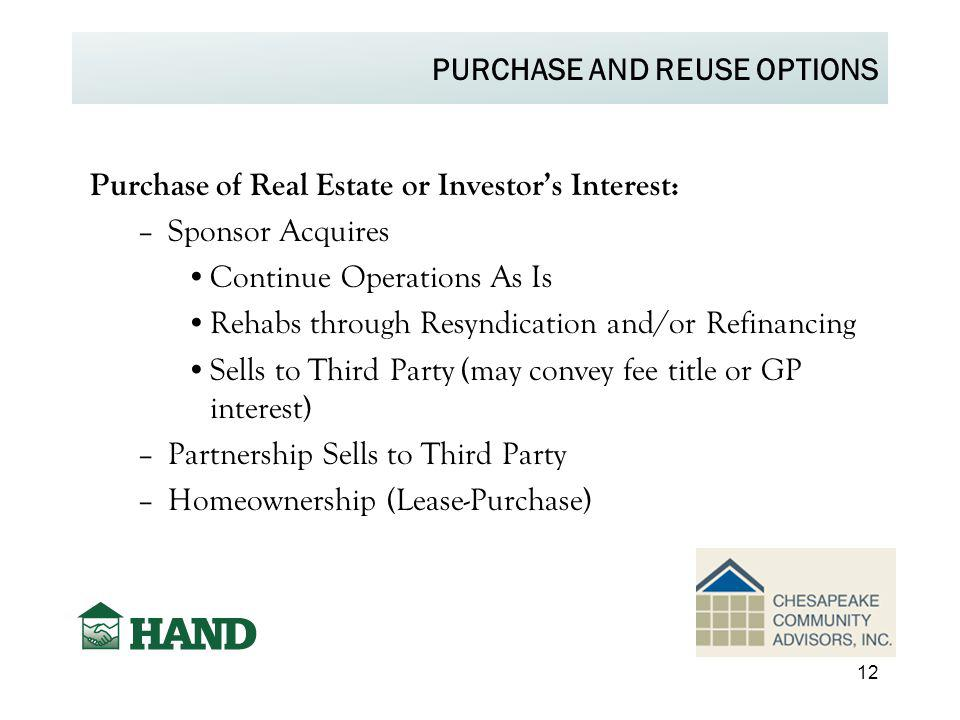 PURCHASE AND REUSE OPTIONS Purchase of Real Estate or Investor's Interest: –Sponsor Acquires Continue Operations As Is Rehabs through Resyndication an