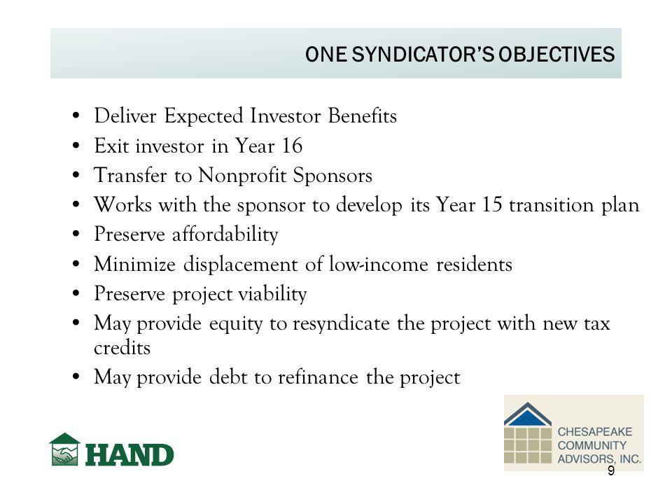 ONE SYNDICATOR'S OBJECTIVES Deliver Expected Investor Benefits Exit investor in Year 16 Transfer to Nonprofit Sponsors Works with the sponsor to devel