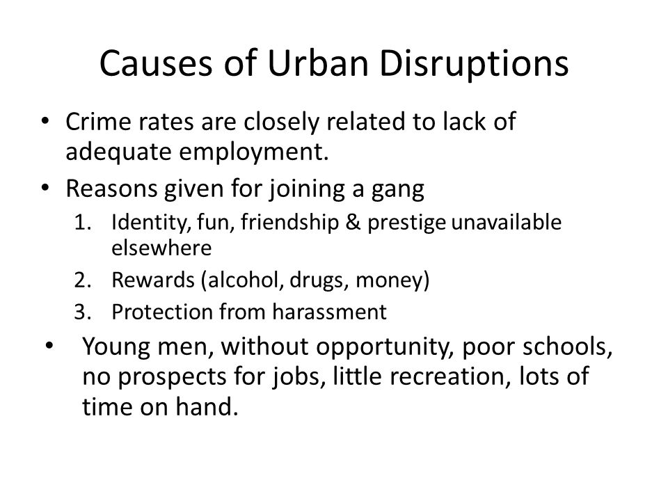 Causes of Urban Disruptions Crime rates are closely related to lack of adequate employment.