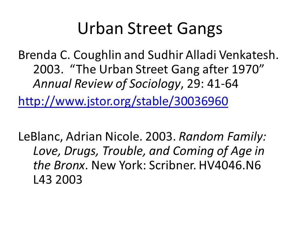 Urban Street Gangs Brenda C. Coughlin and Sudhir Alladi Venkatesh.