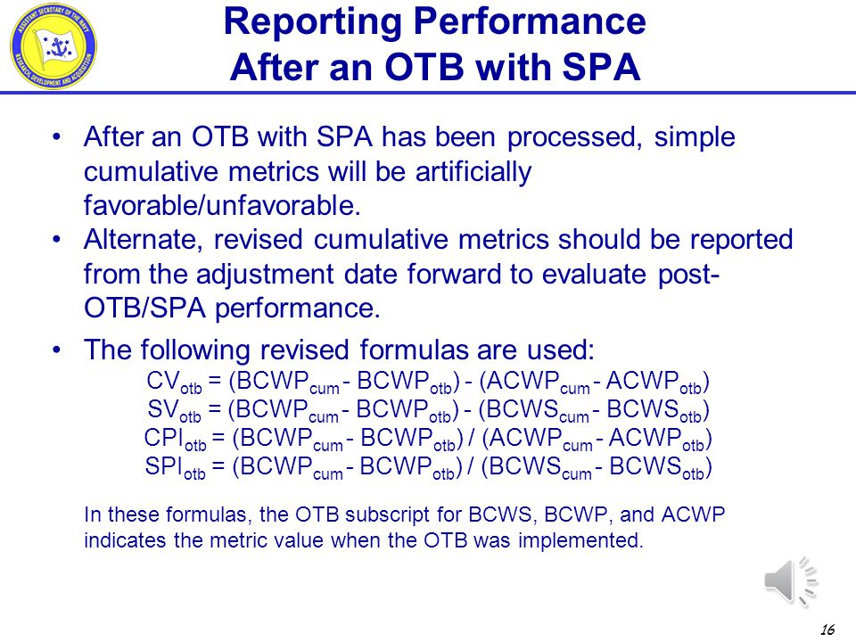15 Take-aways A Single Point Adjustment by itself does not fix a program with an unfavorable cost variance Don't assume that an OTB with SPA is the best solution.