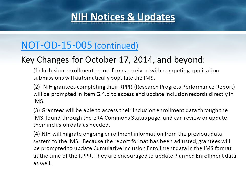 NOT-OD-15-005 (continued) Key Changes for October 17, 2014, and beyond: (1) Inclusion enrollment report forms received with competing application submissions will automatically populate the IMS.