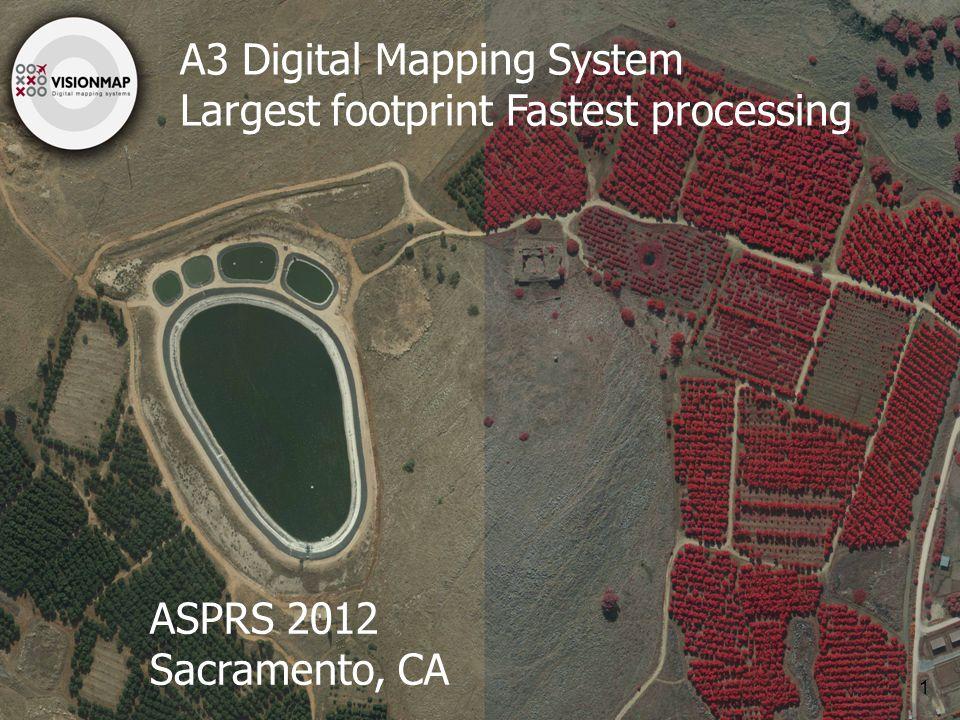 VisionMap Proprietary A3 Digital Mapping System Largest footprint Fastest processing 1 ASPRS 2012 Sacramento, CA