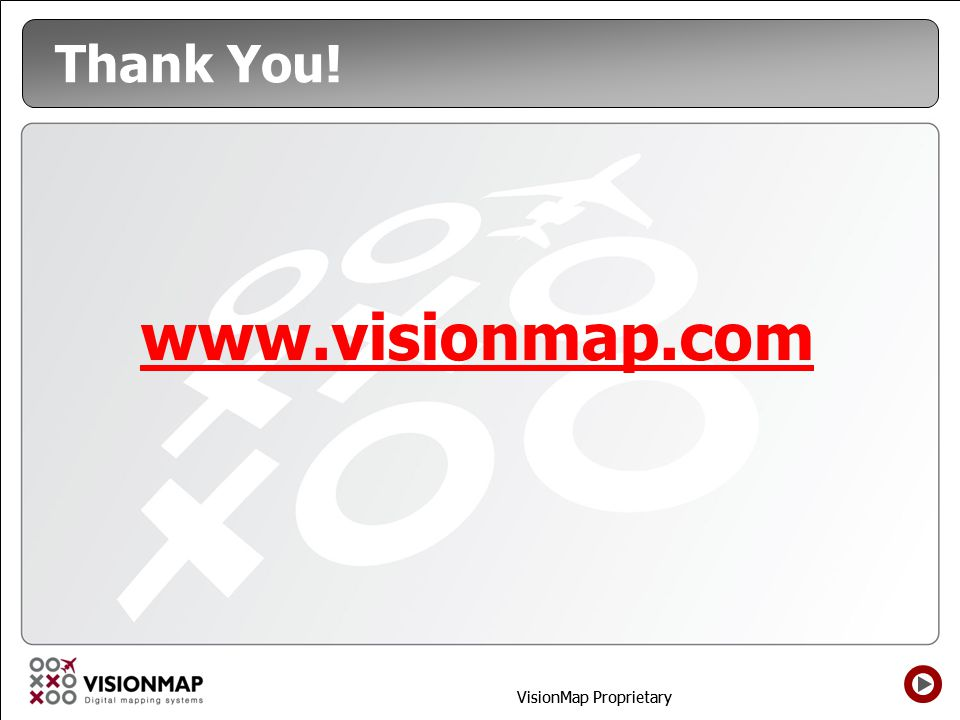 VisionMap Proprietary Thank You! www.visionmap.com