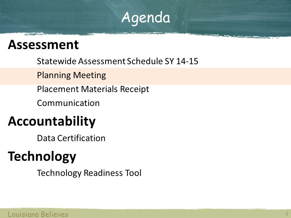 9 Louisiana Believes Assessment Statewide Assessment Schedule SY 14-15 Planning Meeting Placement Materials Receipt Communication Accountability Data