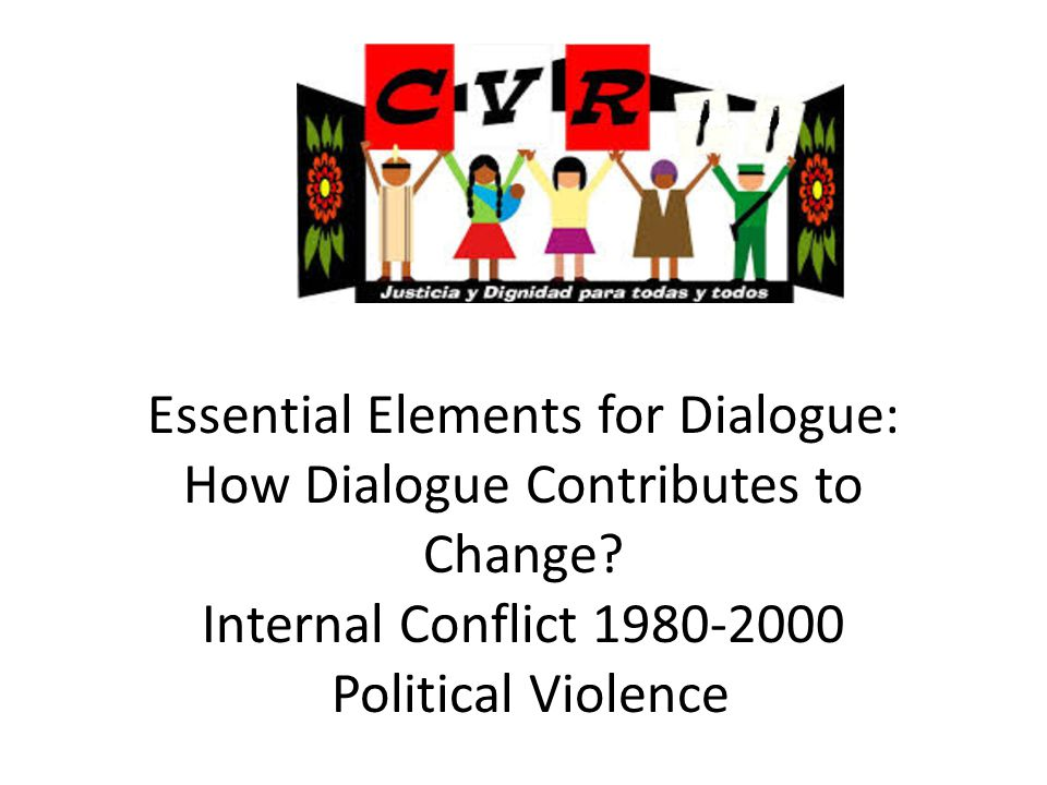 Essential Elements for Dialogue: How Dialogue Contributes to Change? Internal Conflict 1980-2000 Political Violence