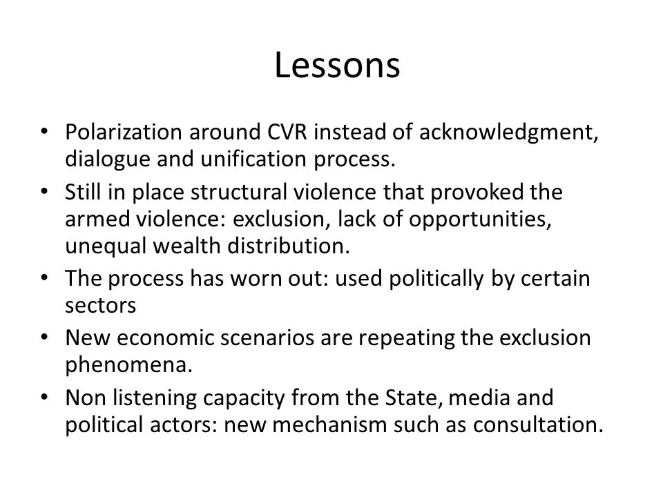 Lessons Polarization around CVR instead of acknowledgment, dialogue and unification process. Still in place structural violence that provoked the arme
