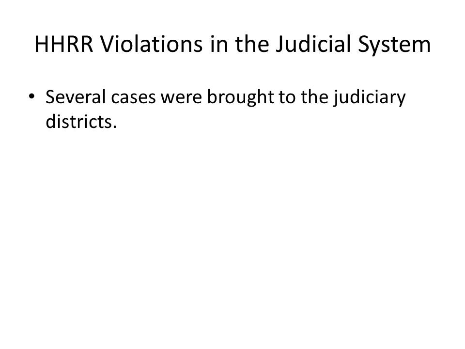HHRR Violations in the Judicial System Several cases were brought to the judiciary districts.