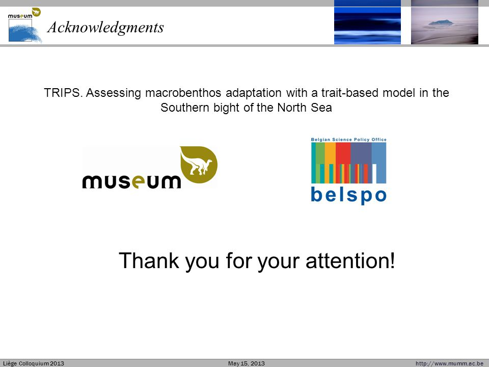 Liège Colloquium 2013May 15, 2013http://www.mumm.ac.be Management Unit of the North Sea Mathematical Models MUMM | BMM | UGMM Acknowledgments TRIPS. A